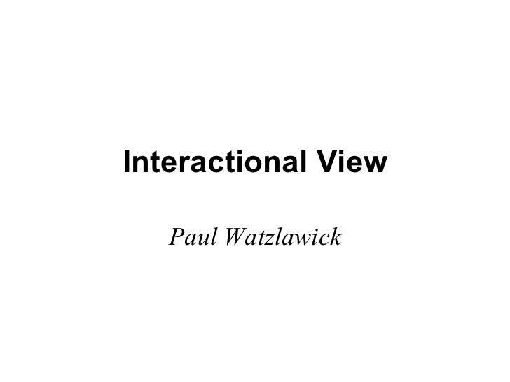 Interactional View Paul Watzlawick
