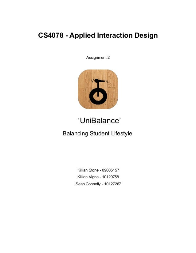 CS4078 ­ Applied Interaction Design     Assignment 2        'UniBalance'  Balancing Student Lifestyle              Killian...