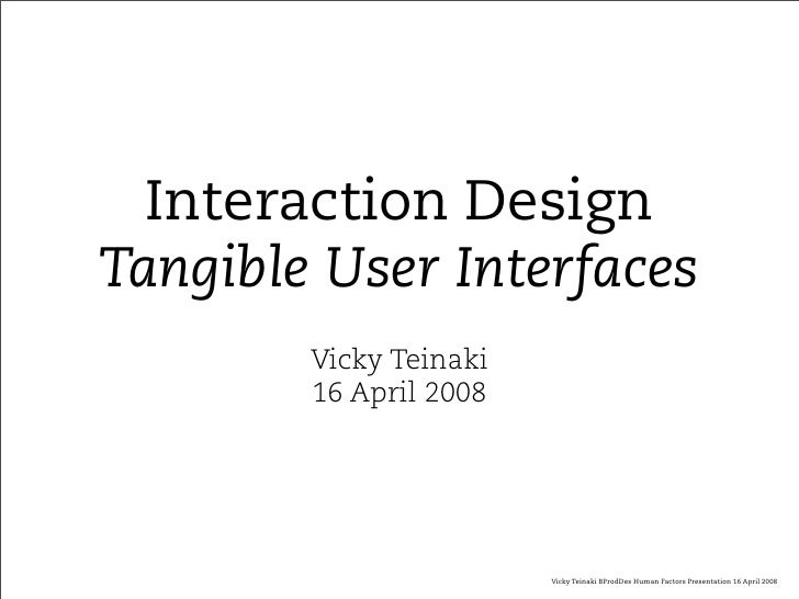 Interaction Design Tangible User Interfaces         Vicky Teinaki         16 April 2008                             Vicky ...