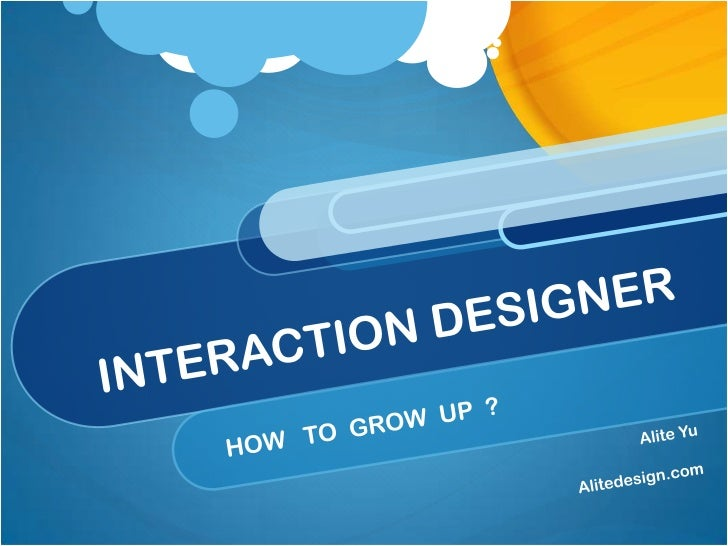 INTERACTION DESIGNER<br />HOW   TO  GROW  UP  ?<br />Alite Yu <br />Alitedesign.com<br />