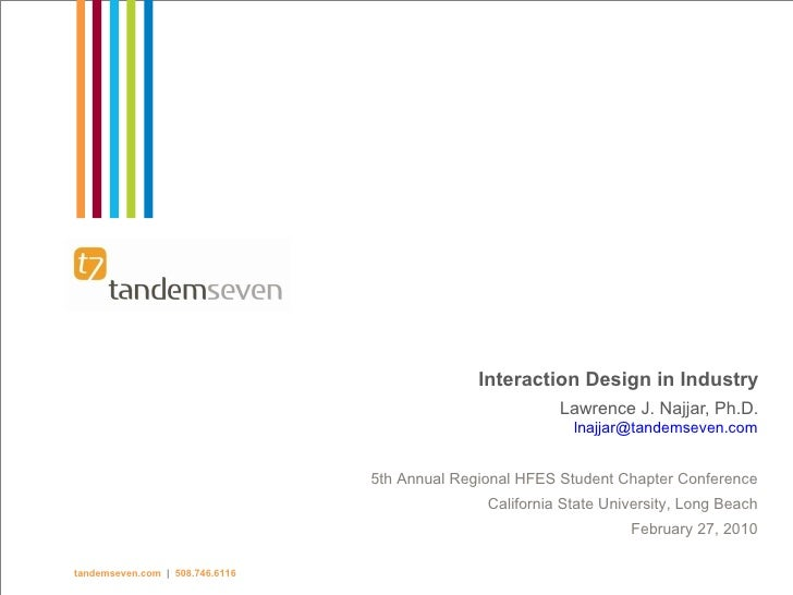 Interaction Design in Industry Lawrence J. Najjar, Ph.D. [email_address] 5th Annual Regional HFES Student Chapter Conferen...