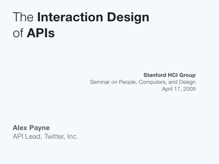The Interaction Design of APIs                                                 Stanford HCI Group                         ...