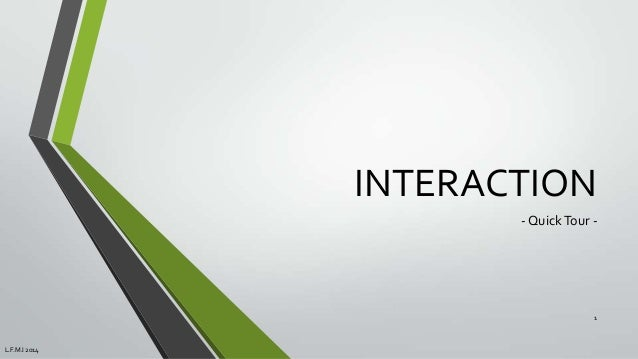 INTERACTION - Quick Tour -  1  L.F.M.I 2014