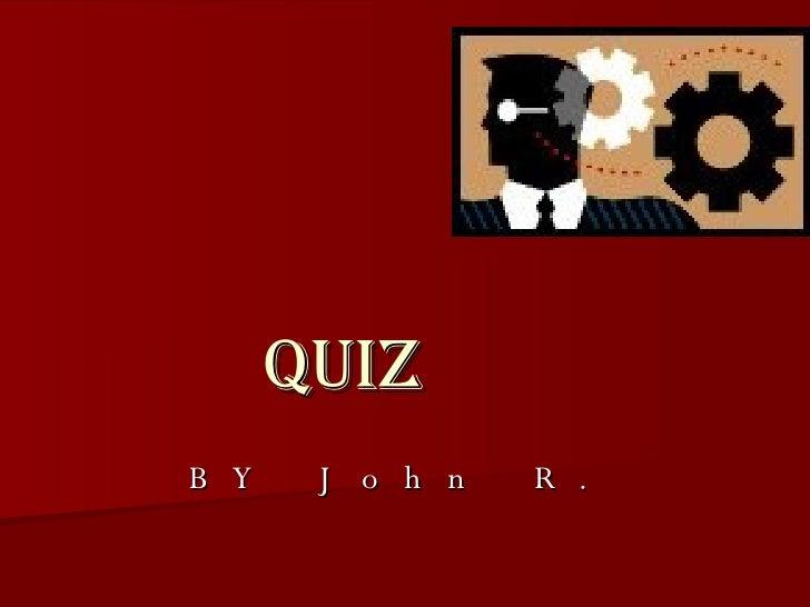 Quiz BY John R.