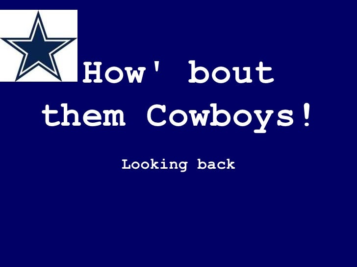 How' bout them Cowboys! Looking back