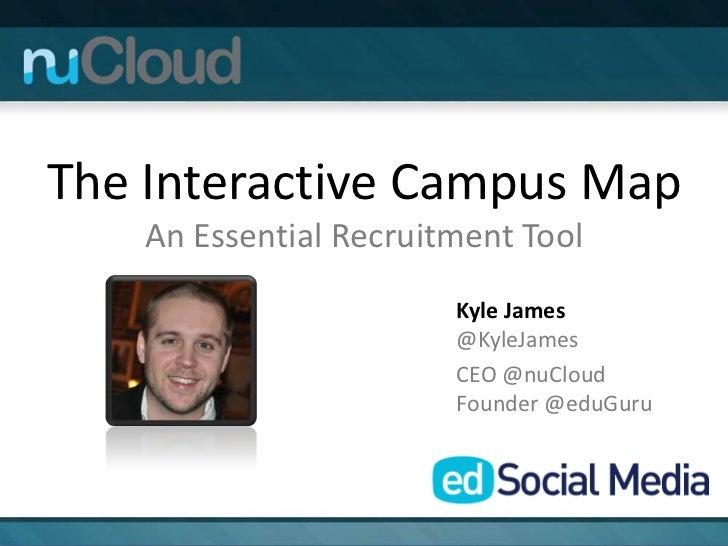 The Interactive Campus Map    An Essential Recruitment Tool                        Kyle James                        @Kyle...