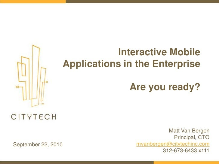 Interactive Mobile Applications in the EnterpriseAre you ready?<br />Matt Van Bergen<br />Principal, CTO<br />mvanbergen@c...