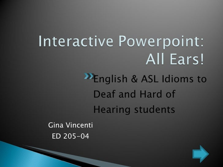 <ul><li>Gina Vincenti ED 205-04 </li></ul>English & ASL Idioms to Deaf and Hard of Hearing students
