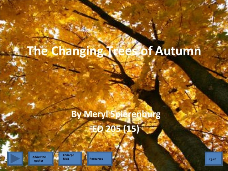The Changing Trees of Autumn By Meryl Spierenburg ED 205 (15) Quit Quit About the  Author Concept Map Resources