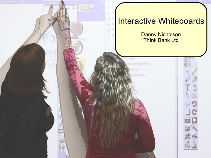 Interactive Whiteboards Danny Nicholson Think Bank Ltd