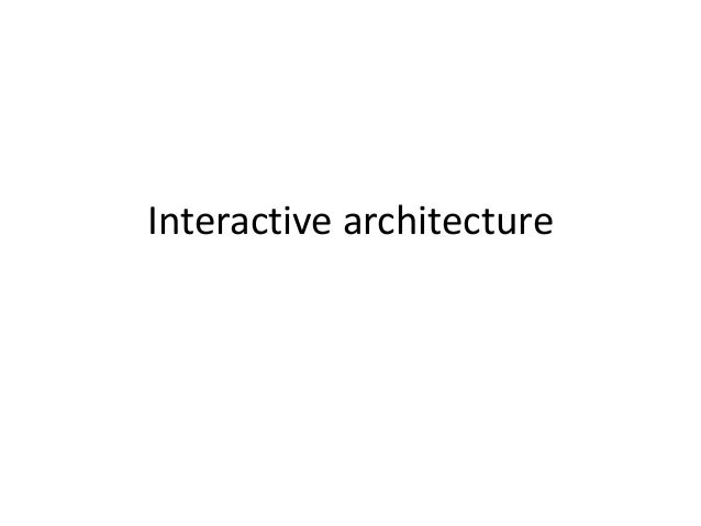 interactive architecture thesis Thesis proposal: kinetic architecture and sustainability description of the project: also known as: interactive architecture.
