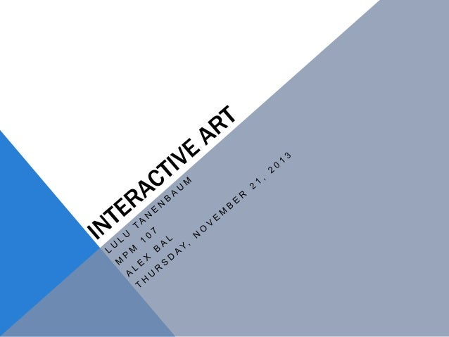 WHAT IS INTERACTIVE ART? -Interactive art is a form of art that involves the spectator in a way that allows the art to ach...