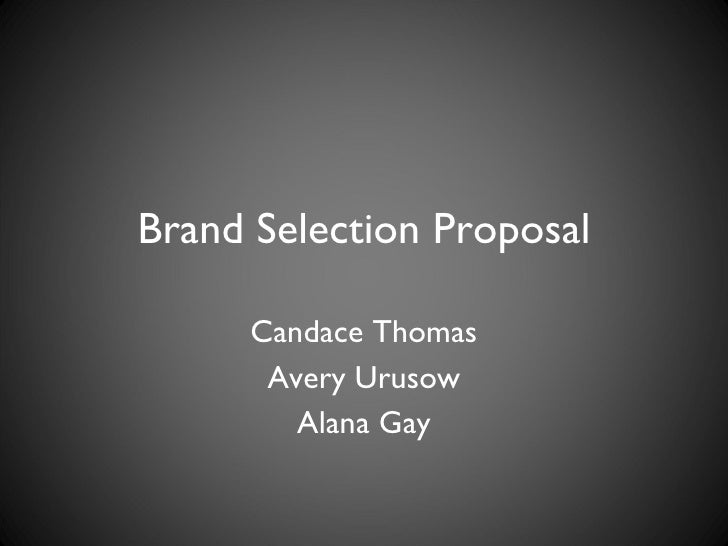 Brand Selection Proposal Candace Thomas Avery Urusow Alana Gay