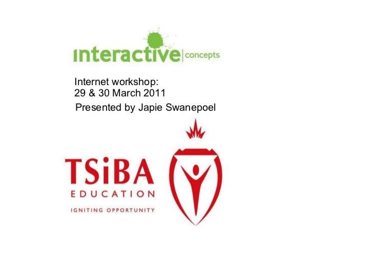 <ul><li>Internet workshop: </li></ul><ul><li>29 & 30 March 2011 </li></ul>Presented by Japie Swanepoel