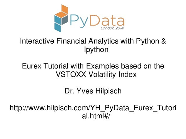 Interactive Financial Analytics with Python & Ipython Eurex Tutorial with Examples based on the VSTOXX Volatility Index Dr...