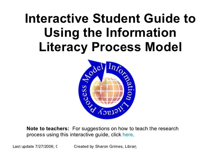 Interactive Student Guide to Using the Information Literacy Process Model Note to teachers:   For suggestions on how to te...
