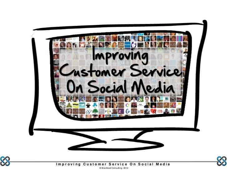 Improving Customer Service  On Social MediaImproving Customer Service On Social Media                © Brainfood Consultin...