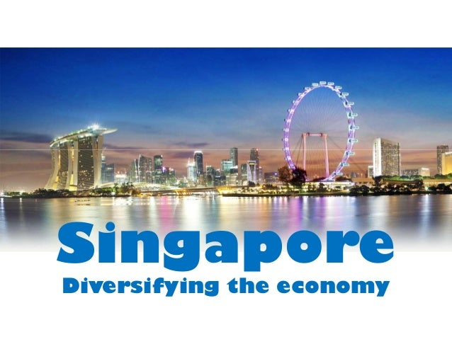 Singapore Diversifying the economy