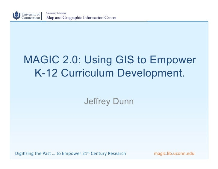 MAGIC 2.0: Using GIS to Empower        K-12 Curriculum Development.                                                   Jeff...