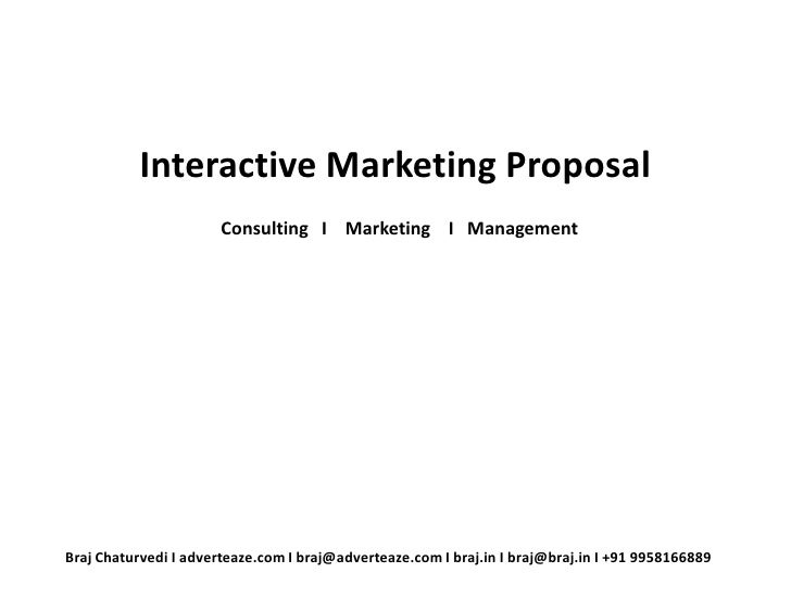 Interactive Marketing Proposal                        Consulting I Marketing I Management     Braj Chaturvedi I adverteaze...