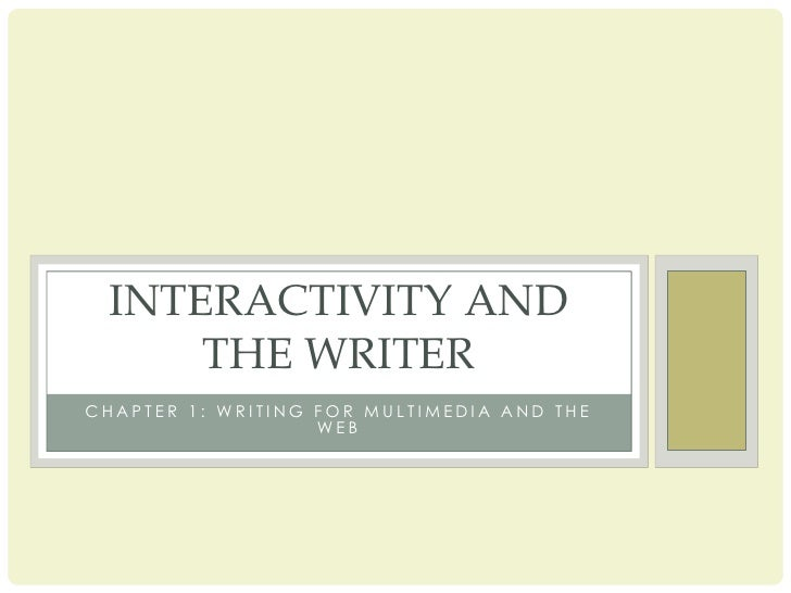 Chapter 1: Writing for Multimedia and the Web<br />Interactivity and the Writer<br />