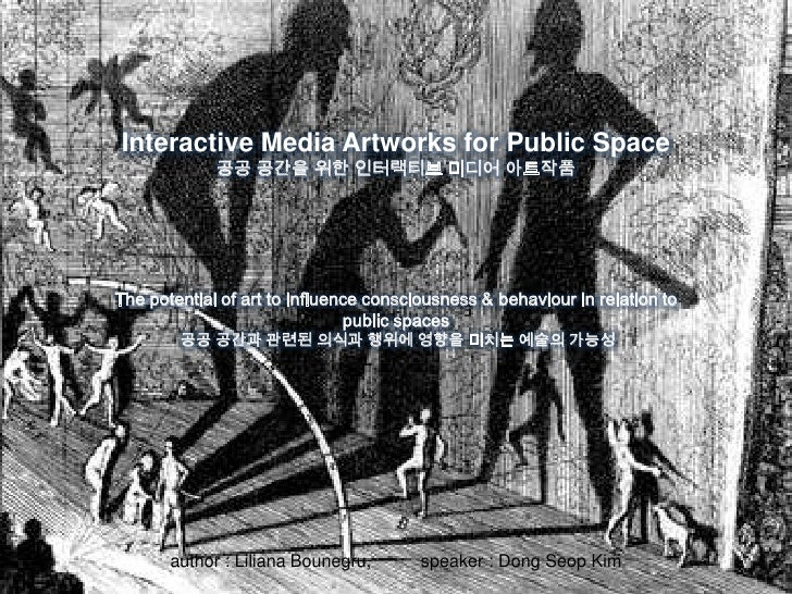 Interactive Media Artworks for Public Space<br />공공 공간을 위한 인터랙티브 미디어 아트작품<br />The potential of art to influence conscious...