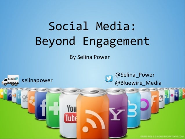 Social Media:    Beyond Engagement              By Selina Power                                @Selina_Powerselinapower   ...