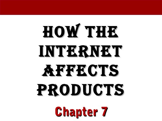 How tHeHow tHe InternetInternet AffectsAffects ProductsProducts Chapter 7Chapter 7