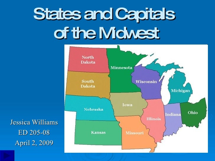 States and Capitals  of the Midwest Jessica Williams ED 205-08 April 2, 2009