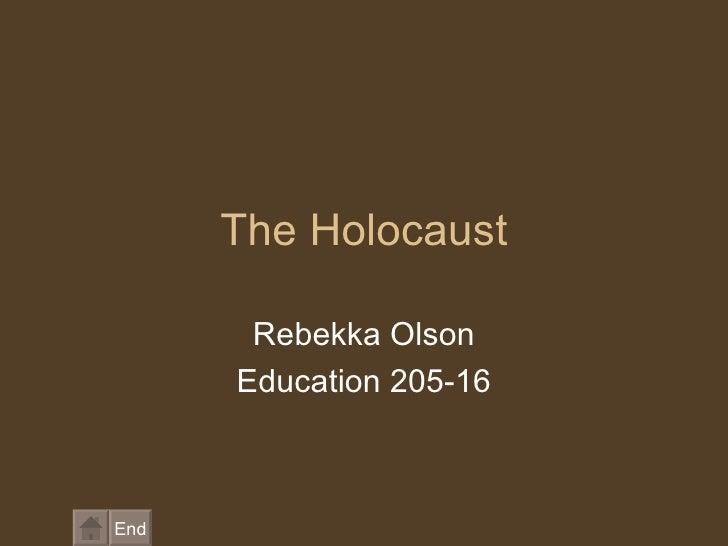 The Holocaust Rebekka Olson Education 205-16 End
