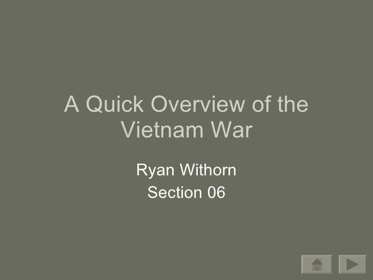 A Quick Overview of the Vietnam War Ryan Withorn Section 06