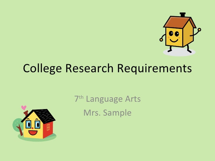 College Research Requirements 7 th  Language Arts Mrs. Sample