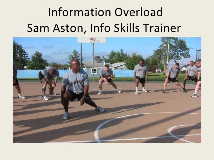 Information Overload  Sam Aston, Info Skills Trainer
