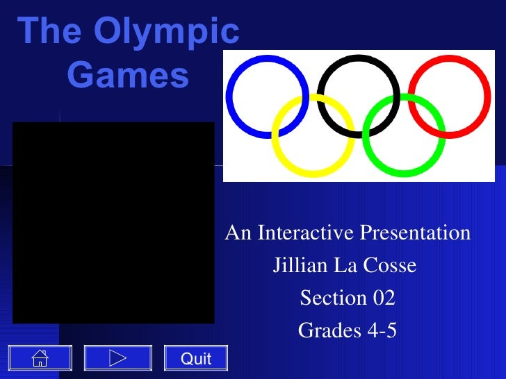 The Olympic Games An Interactive Presentation Jillian La Cosse  Section 02 Grades 4-5 Quit