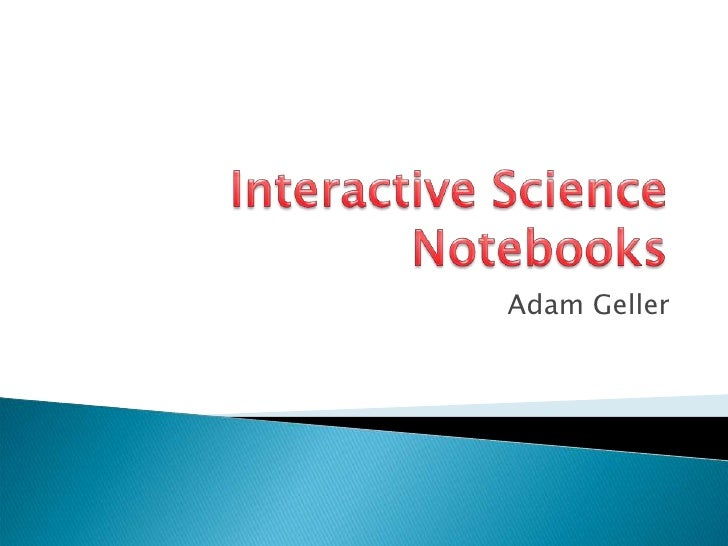 Interactive Science Notebooks<br />Adam Geller<br />