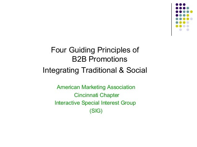 Four Guiding Principles of B2B Promotions Integrating Traditional & Social American Marketing Association Cincinnati Chapt...