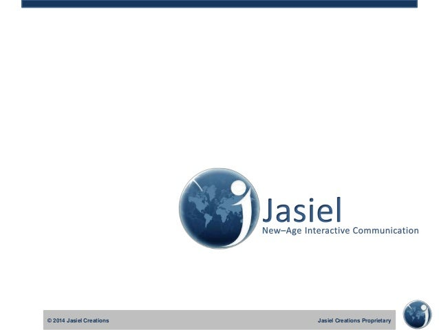 © 2014 Jasiel Creations © 2010 Jasiel Creations  Jasiel Creations Proprietary Jasiel Creations Proprietary