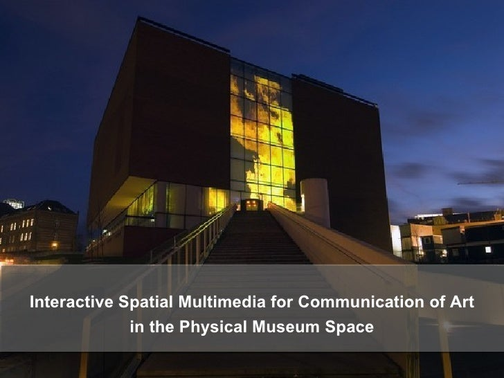Interactive Spatial Multimedia for Communication of Art in the Physical Museum Space
