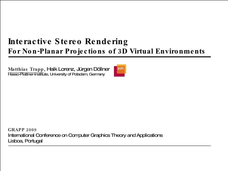 Interactive Stereo Rendering For Non-Planar Projections of 3D Virtual Environments Matthias Trapp , Haik Lorenz, Jürgen Dö...