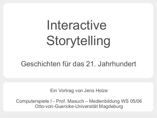 Interactive             Storytelling  Geschichten für das 21. Jahrhundert               Ein Vortrag von Jens HolzeComputer...