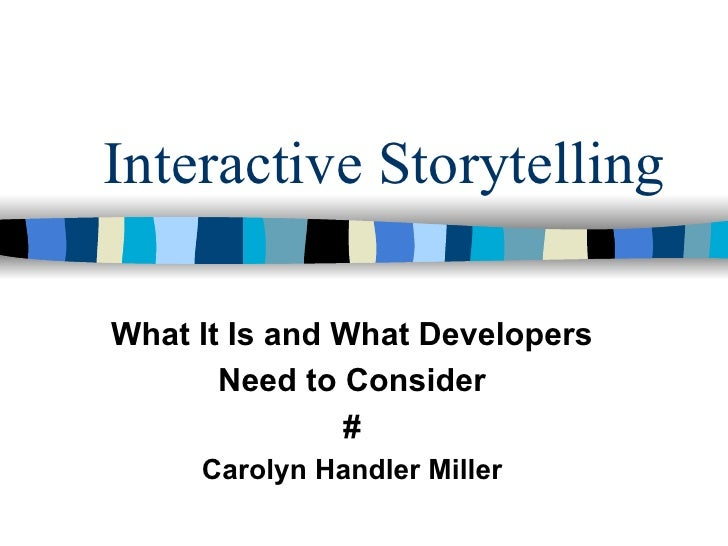 Interactive StorytellingWhat It Is and What Developers       Need to Consider               #     Carolyn Handler Miller