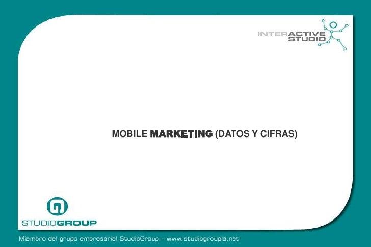 MOBILE MARKETING (DATOS Y CIFRAS)<br />