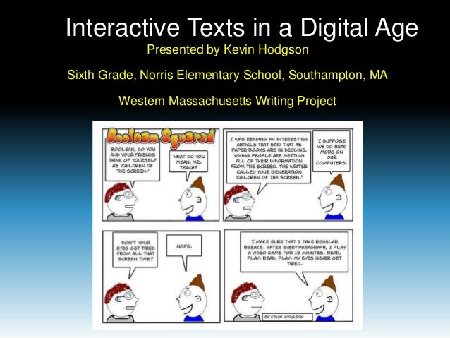 Interactive Texts in a Digital Age             Presented by Kevin HodgsonSixth Grade, Norris Elementary School, Southampto...