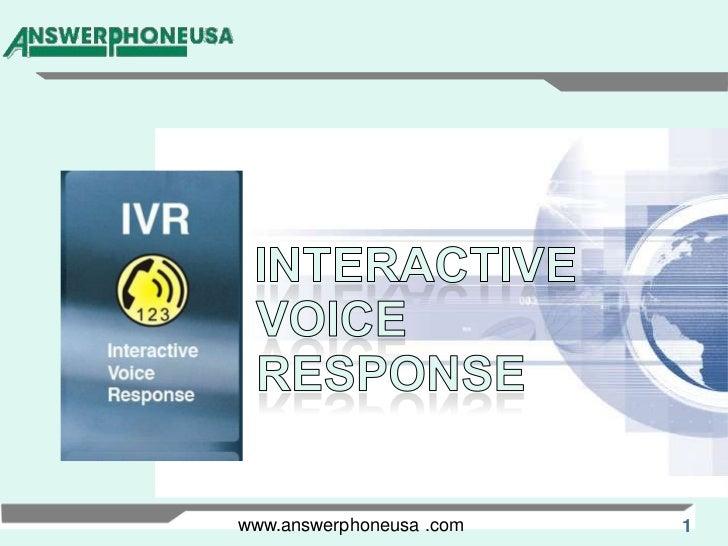 INTERACTIVE<br />VOICE<br />RESPONSE<br />www.answerphoneusa .com<br />