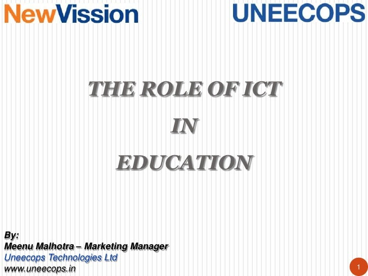 THE ROLE OF ICT                                     IN                       EDUCATIONBy:Meenu Malhotra – Marketing Manage...