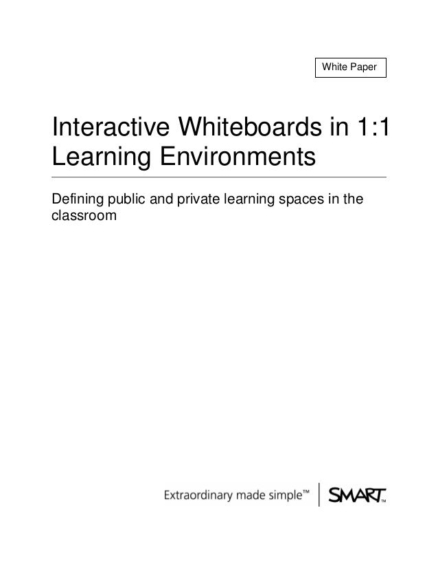 White PaperInteractive Whiteboards in 1:1Learning EnvironmentsDefining public and private learning spaces in theclassroom