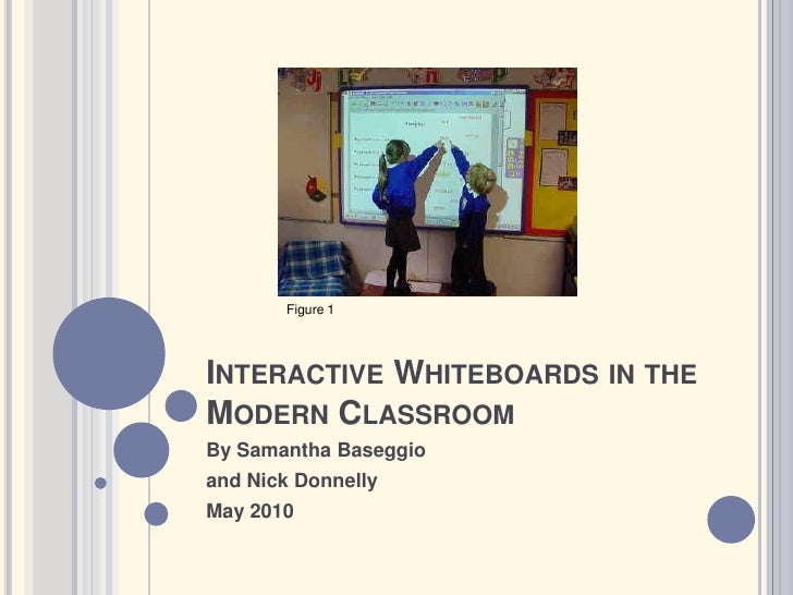 Interactive Whiteboards in the Modern Classroom<br />By Samantha Baseggio <br />and Nick Donnelly<