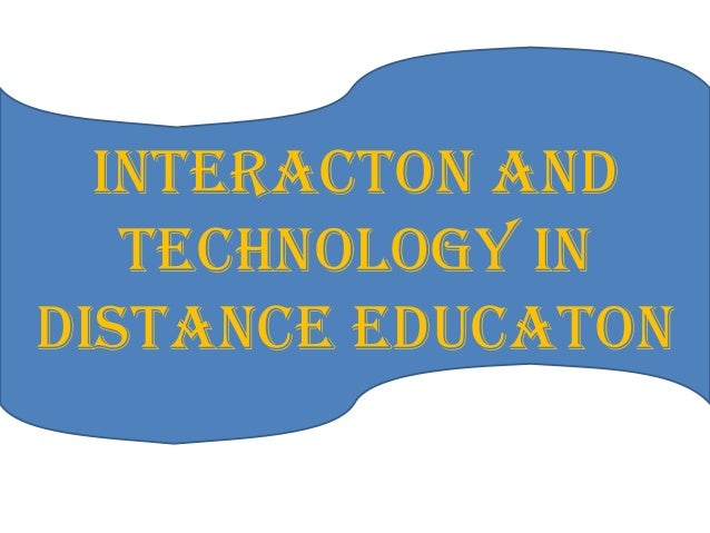 INTERACTON AND TECHNOLOGY IN DISTANCE EDUCATON