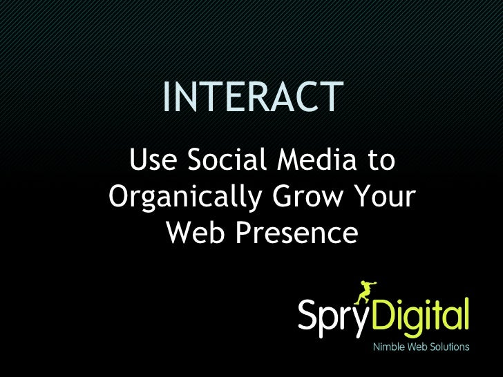 INTERACT   Use Social Media to Organically Grow Your Web Presence