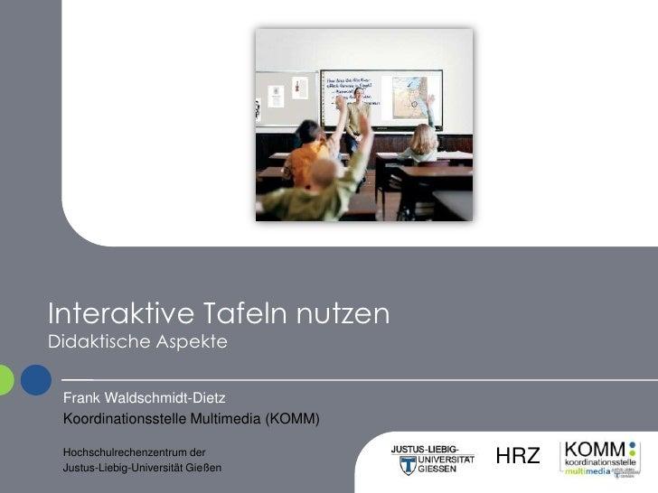 Interaktive Tafeln nutzenDidaktische Aspekte<br />Frank Waldschmidt-Dietz<br />Koordinationsstelle Multimedia (KOMM)<br ...
